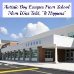 "Autistic Boy Escapes From School: Mom Was Told, ""It Happens"""
